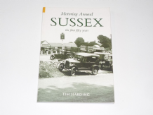 Motoring Around Sussex . The First Fifty Years (Harding & Goodman 2004)